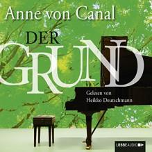 Der Grund - Anne von Canal, Heikko Deutschmann