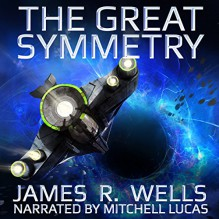 The Great Symmetry - James R Wells,James R Wells,Mitchell Lucas
