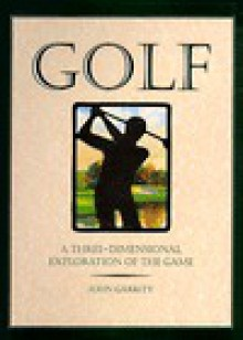 Golf: 8a Three-Dimensional Exploration of the Game - John Garrity, Rick Morrison, Mike Kowalski