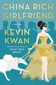 China Rich Girlfriend: A Novel - Kevin Kwan