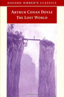 The Lost World: Being an Account of the Recent Amazing Adventures of Professor George E. Challenger, Lord John Roxton, Professor Summerlee, and MR E.D. Malone of the Daily Gazette - Ian Duncan, Arthur Conan Doyle