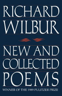 New and Collected Poems (Harvest Book) - Richard Wilbur