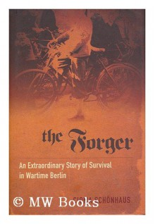 The forger / by Cioma Schonhaus ; with illustrations by the author ; original German version edited and with a postscript by Marion Neiss ; translated by Alan Bance - Cioma (1922-) Schonhaus