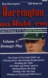 Harrington on Hold 'em Expert Strategy for No Limit Tournaments, Vol. 1: Strategic Play - Dan Harrington, Bill Robertie