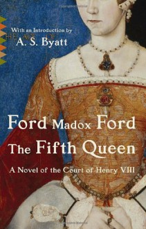 The Fifth Queen - Ford Madox Ford, A.S. Byatt