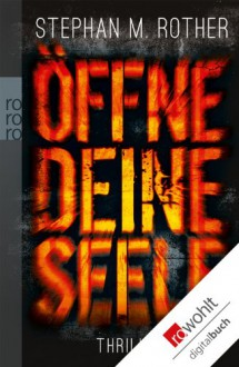 Öffne deine Seele (German Edition) - Stephan M. Rother