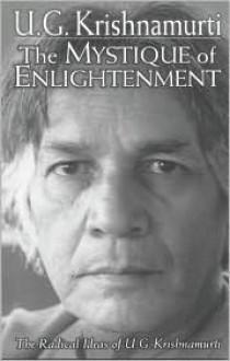 The Mystique of Enlightenment: The Radical Ideas of U.G. Krishnamurti - Rodney Arms
