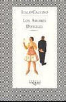 Los amores difíciles - Italo Calvino, Aurora Bernárdez
