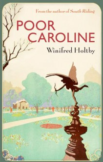 Poor Caroline. - Winifred Holtby