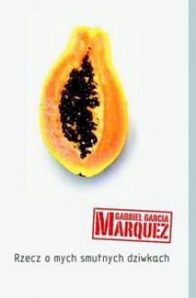 Rzecz o mych smutnych dziwkach - Carlos Marrodán Casas, Gabriel García Márquez