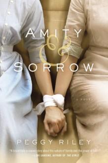 Amity & Sorrow: A Novel - Peggy Riley
