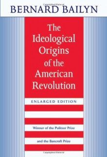 The Ideological Origins of the American Revolution - Bernard Bailyn