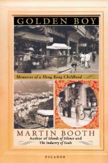 Golden Boy: Memories of a Hong Kong Childhood - Martin Booth