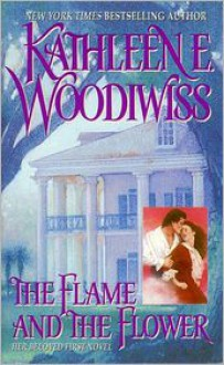 The Flame and the Flower - Kathleen E. Woodiwiss