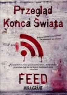 Przegląd Końca Świata: Feed (Newsflesh, #1) - Mira Grant, Agnieszka Brodzik