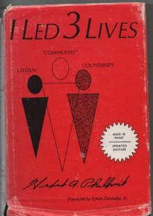 I Led 3 Lives: Citizen, Communist, Counterspy - Herbert A. Philbrick