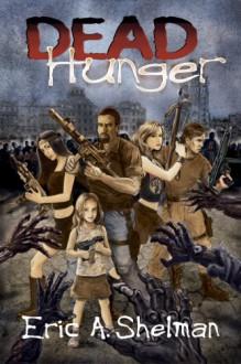 Dead Hunger: The Flex Sheridan Chronicle - Eric A. Shelman