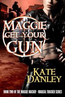 Maggie Get Your Gun - Kate Danley