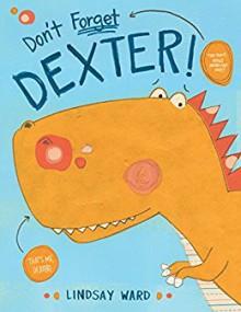 Don't Forget Dexter - Lindsay Ward