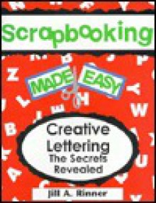 Creative Lettering: The Secrets Revealed - Jill A. Rinner, Jeff Johnson