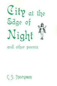 City at the Edge of Night: And Other Poems - Christopher S. Thompson