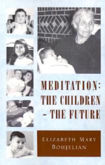 Meditation: The Children - The Future - Elizabeth Mary Bohjelian