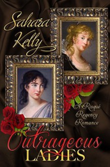 Outrageous Ladies: A Risqué Regency Romance - Sahara Kelly