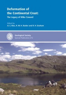 Deformation of the Continental Crust: The Legacy of Mike Coward - A.C. Ries, R.W.H. Butler, R.H. Graham