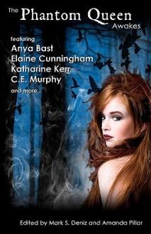The Phantom Queen Awakes - Elaine Cunningham, C. E. Murphy, Katharine Kerr, Mark S. Deniz