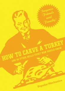 How to Carve a Turkey: And 99 Other Skills Every Man Should Know - C.J. Petersen