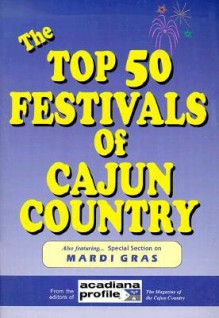 The Top 50 Festivals of Cajun Country - Trent Angers