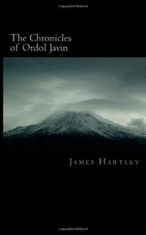 The Chronicles of Ordol Javin: An Ashes of Kazar Novel - James Hartley
