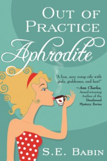 Out of Practice Aphrodite (The Naughty Goddess Chronicles) - S. E. Babin