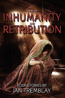 Tales of Inhumanity and Retribution - Ian Tremblay