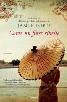 Come un fiore ribelle - Jamie Ford, Alba Mantovani