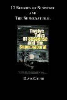 12 Stories of Suspense and the Supernatural - Davis Grubb