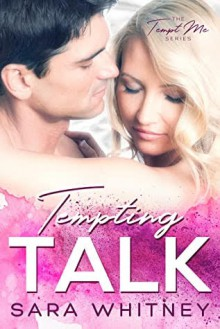 Tempting Talk (Tempt Me #3) - Sara Whitney