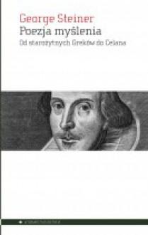 Poezja myślenia. Od starożytnych Greków do Celana - Bogdan Baran, George Steiner