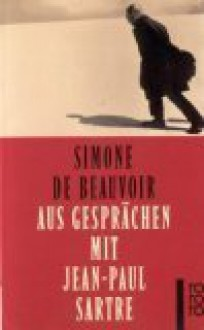 Aus Gesprächen mit Jean-Paul Sartre - Simone de Beauvoir
