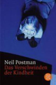 Das Verschwinden Der Kindheit - Neil Postman