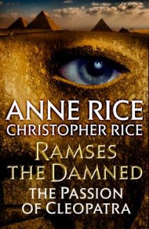 Ramses the Damned: The Passion of Cleopatra - Anne Rice,Christopher Rice
