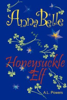 Annabelle and the Honeysuckle Elf: Blue Ribbon Winner - A.L. Powers