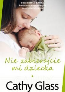Nie zabierajcie mi dziecka - Cathy Glass, Anna Rajca-Salata