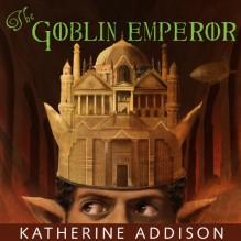 The Goblin Emperor - Tantor Audio,Katherine Addison,Kyle McCarley