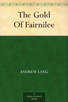The Gold Of Fairnilee - Andrew Lang