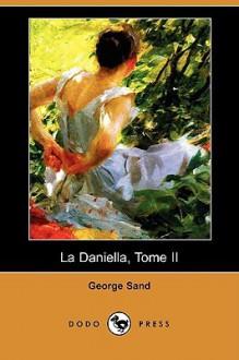 La Daniella, Tome II (Dodo Press) - George Sand