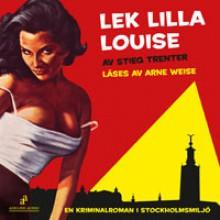Lek lilla Louise - Stieg Trenter, Arne Weise