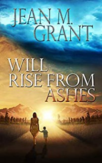 Will Rise from Ashes - Jean M. Grant