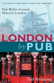 London By Pub: Pub Walks Around Historic London - Ted Bruning