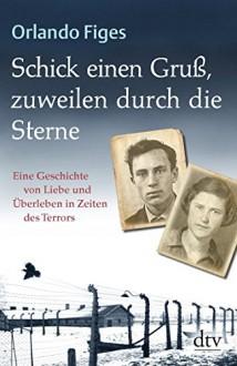 Schick einen Gruß, zuweilen durch die Sterne: Eine Geschichte von Liebe und Überleben in Zeiten des Terrors (dtv Sachbuch) - Orlando Figes, Bernd Rullkötter